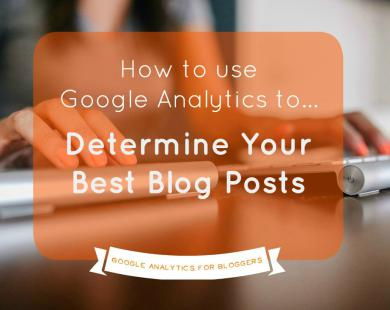 How to Use Analytics to Determine Your Best Blog Posts